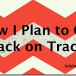 How I Plan to Get Back on Track